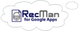 RecMan for Google Apps
